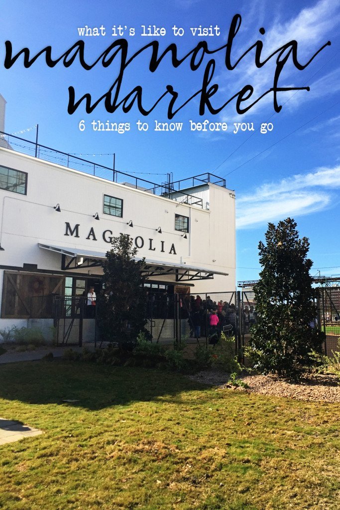 6 Things to Know Before Visiting Magnolia Market by Tammy Mitchell
