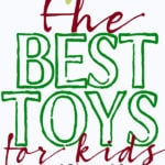 The Best Toys for Kids: A Gift Guide