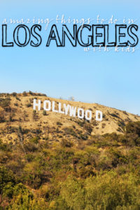 11 Amazing Things to Do In Los Angeles with Kids