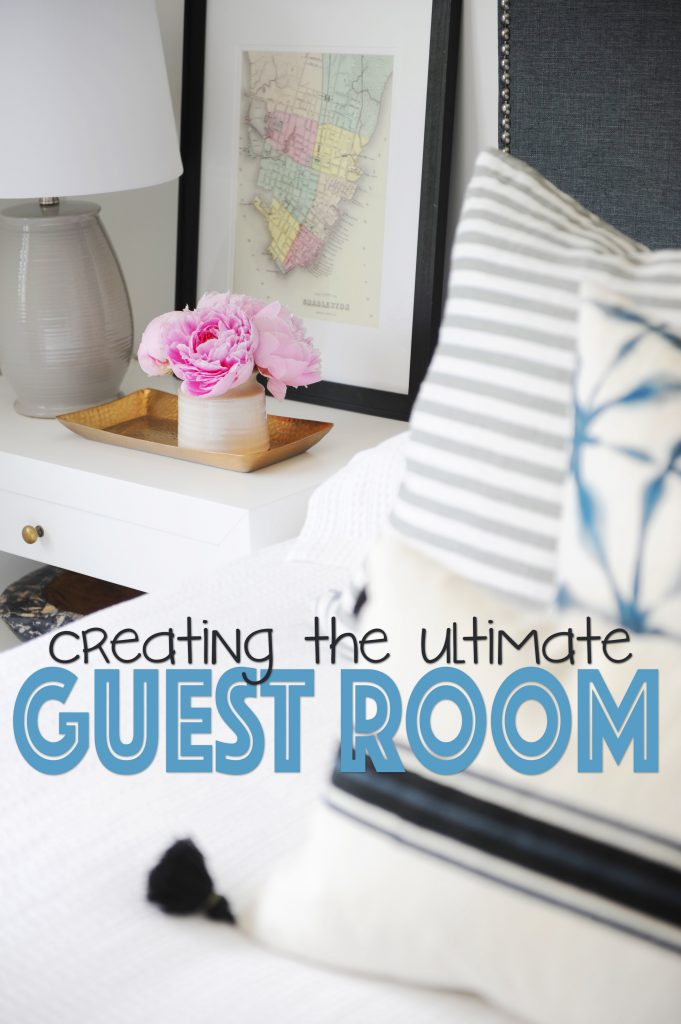 Guest Room Must Haves- Tips for Creating the Ultimate Guest Room